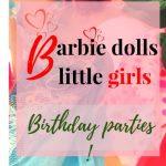 Barbie dolls,Little girls & Birthday parties