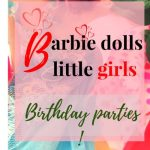 Barbie dolls,Little girls & Birthday parties