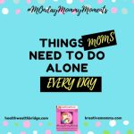 Things Mom Need to do Alone Everyday to Keep it Together