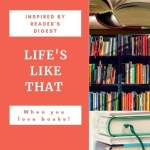 Life's Like that when you Love Books (Inspired by Readers Digest):Books for Ten year olds