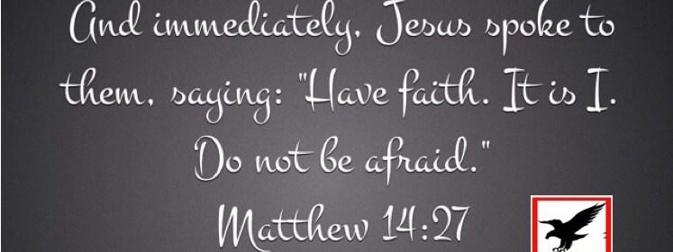 have faith do not be afraid