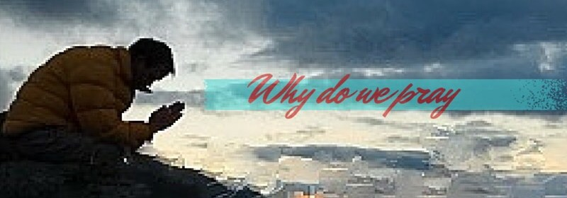 Why do we pray