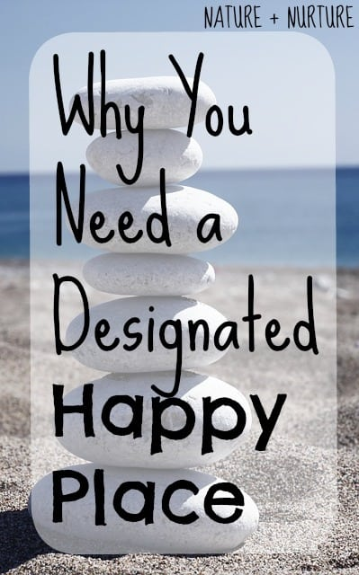 Why You Need a Designated Happy Place