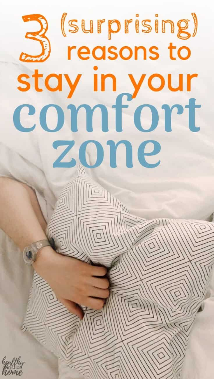 Ever heard that you need to get out of your comfort zone? Actually, sometimes staying in your comfort zone is a good thing. Here are 3 reasons why. #comfortzone #Christian #Christianwomen #proverbs31woman #Jesus