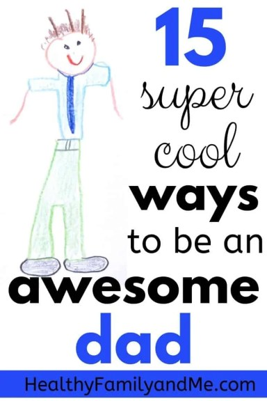 15 super cool ways to be a good dad. Check out these great parenting tips on how to be an awesome dad #parentingtips #parentingadvice #howtobeagooddad