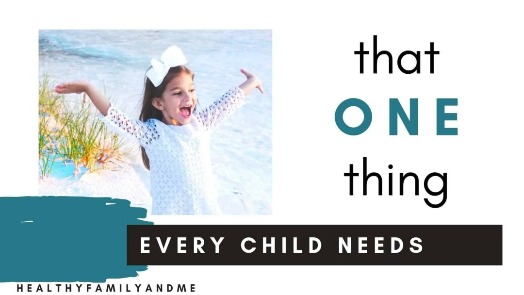 What every child needs, that one thing. The needs of a child. that one thing every child needs from their parents. Raising kids with great parenting tips #kidsneeds #parenting