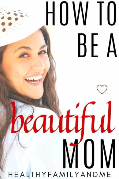 how to be a beautiful mom