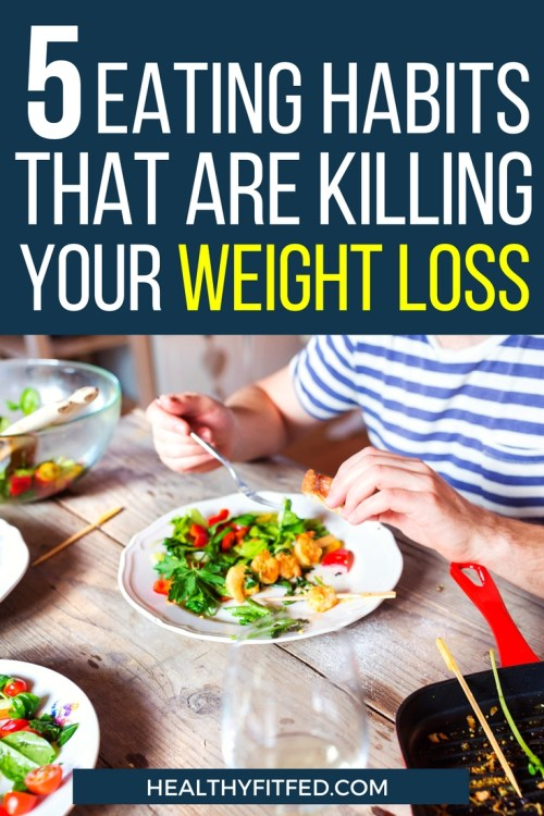 5 Eating habits that are killing your weight loss goals. Are you doing these things that are causing you to stall your progress?
