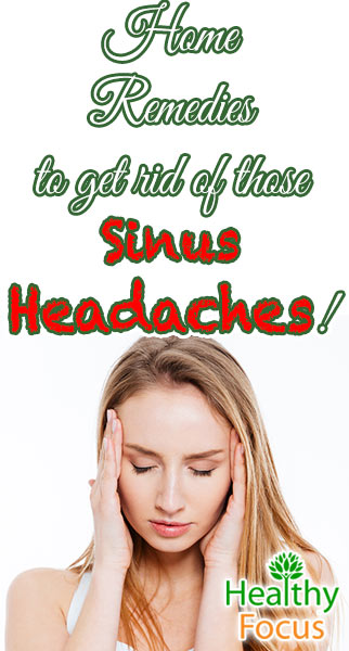9 Proven Home Remedies For Sinus Headaches Healthy Focus