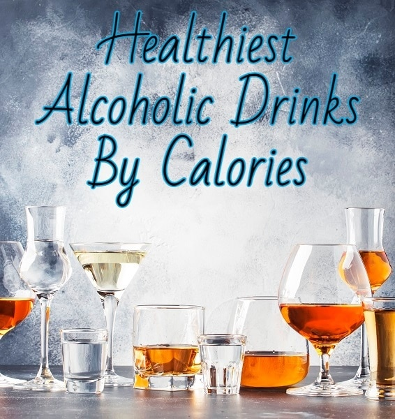 7 Healthiest Alcoholic Drinks By Calories