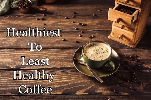 Healthiest To Least Healthy Coffee