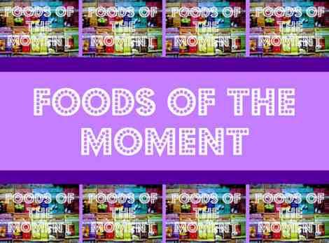 foodsofthemoment