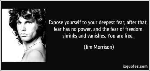quote-expose-yourself-to-your-deepest-fear-after-that-fear-has-no-power-and-the-fear-of-freedom-jim-morrison-131186