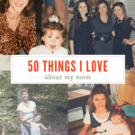 50 Things I Love About My Mom