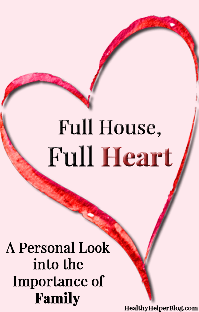 Full House, Full Heart: A Personal Look into the Importance of Family