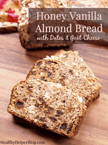 Honey Vanilla Almond Bread with Dates & Goat Cheese from Healthy Helper Blog [whole grain, naturally sweetened, wholesome, hearty, bread, dessert, snack, side, healthy recipe, healthy bread]