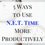 5 Ways to Use N.E.T. Time More Productively