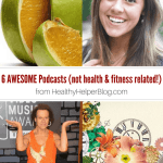 6 Awesome Podcasts (that have NOTHING to do with health & fitness!)