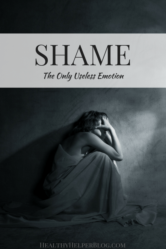 SHAME: The Only Useless Emotion | Healthy Helper @Healthy_Helper Do you ever feel shame? How does it affect your mood? Your mind? Your body even? This post is a discussion about relieving ourselves from the shame we feel and taking back our lives from this useless, debilitating emotion.