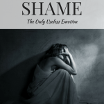 SHAME: The Only Useless Emotion