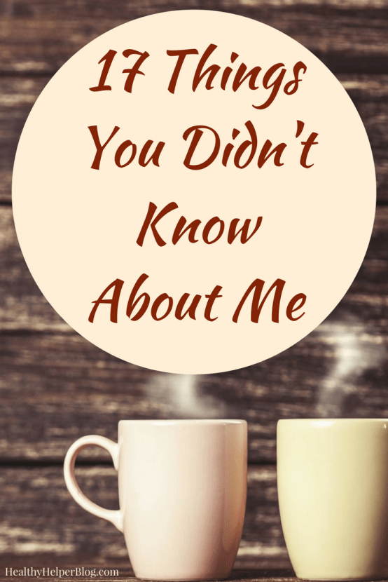 17 Things You Didn't Know About Me   Healthy Helper @Healthy_Helper A fun 'get to know me' survey with creative questions that allow me to share some lesser known things about myself with all of you!