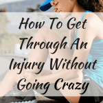 How To Get Through An Injury Without Going Crazy