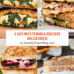 5 Easy Ways to Make a Healthier Grilled Cheese