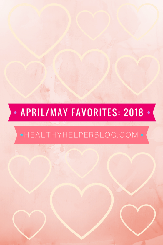 April & May Favorites 2018   Healthy Helper A roundup of my current favorite products, links, and things from around the web! Check out the list and find some new things to try for yourself.