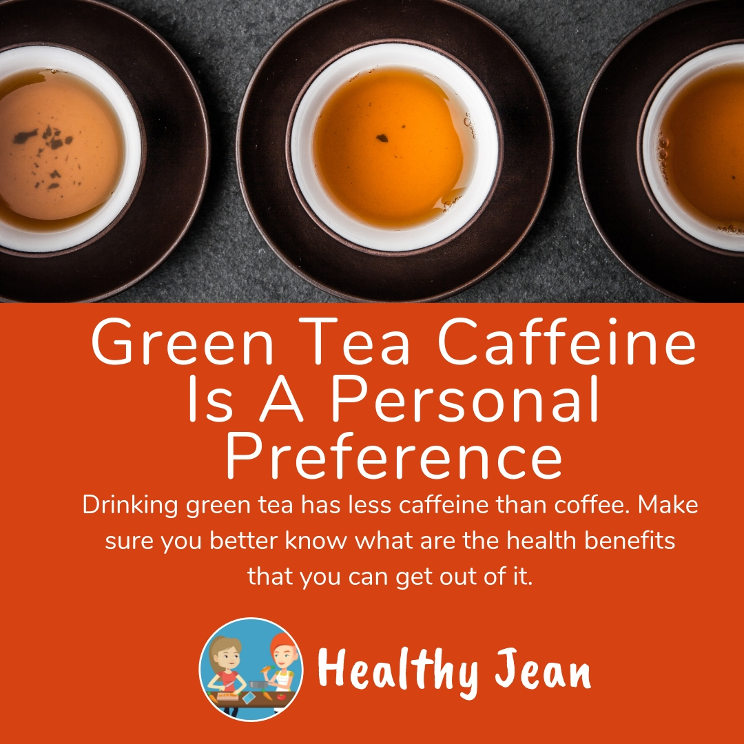 Green Tea Caffeine Is A Personal Preference