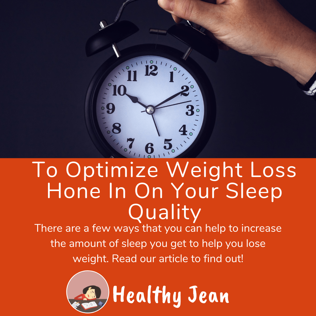 To Optimize Weight Loss Hone In On Your Sleep Quality