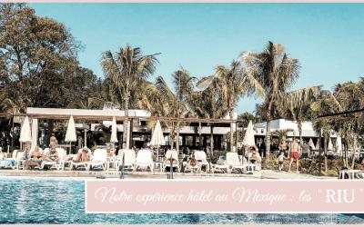 """Notre expérience hôtel au Mexique : les """"RIU"""""""