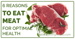 6 Reasons To Eat Meat For Optimal Health | healthylivinghowto.com