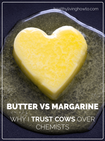Butter Vs Margarine. Why I Trust Cows Over Chemists! | healthylivinghowto.com