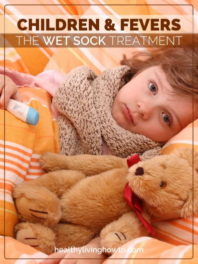 Children & Fevers. The Wet Sock Treatment   healthylivinghowto.com