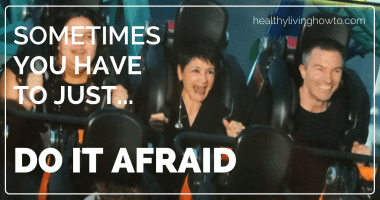 Sometimes You Have To Just…Do It Afraid