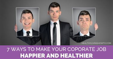 7 Ways to Make Your Corporate Job Happier and Healthier