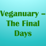 Veganuary – The Final Days