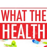 WHAT THE HEALTH: The Health Film that Health Organisations don't want you to see*