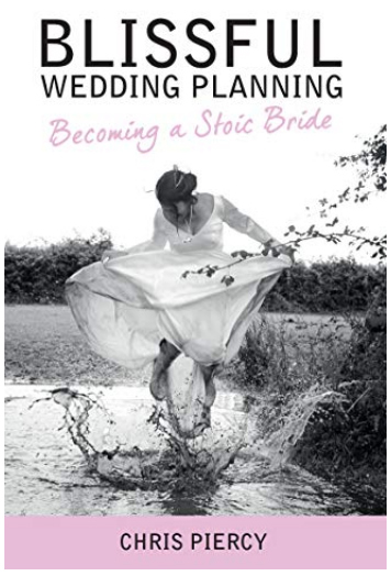 Blissful Wedding Planning: Becoming a Stoic Bride bookcover by Chris Piercy