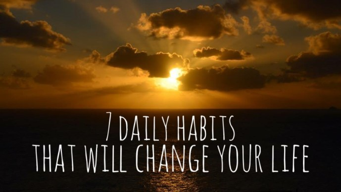 7 Daily Habits and a daily routine that will change your life, by making you feel healthier and more motivated each day to live your best life