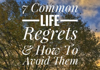 7 Common Life Regrets and How To Avoid Them