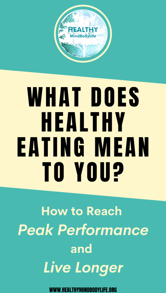 What does healthy eating mean to you? How to reach peak performance and live longer. At HEALTHY MindBodyLife we ask these questions!