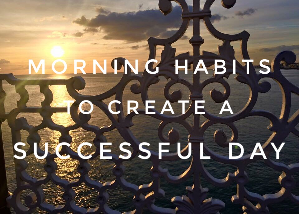 Morning routine and habits to change your life and create a successful day
