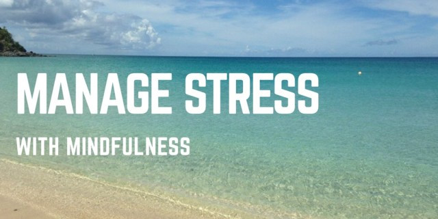 Manage stress with mindfulness