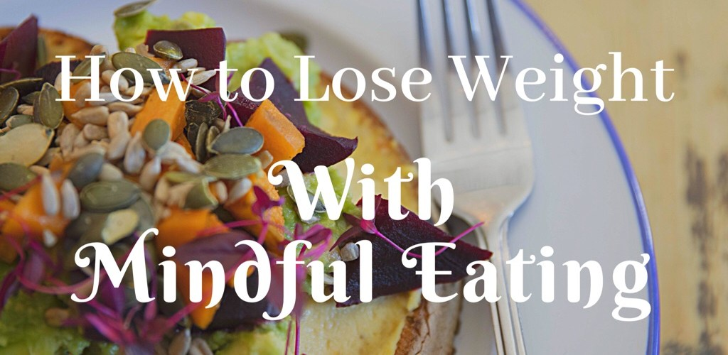 How to lose wight with Mindful Eating