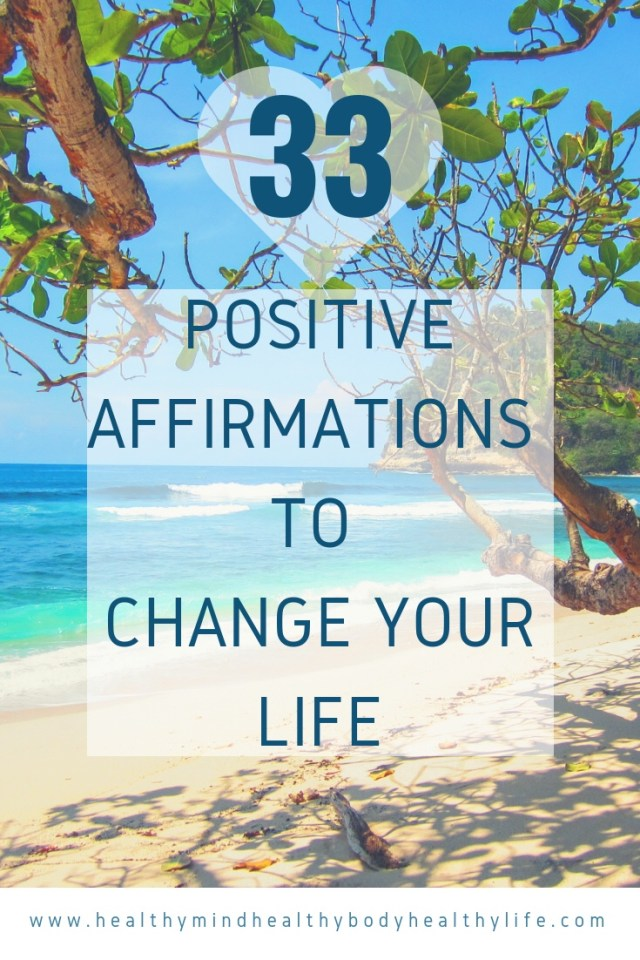 33 positive affirmations to create positive thoughts and a positive mindset so that you can live your best life, at home, at work and in relationships