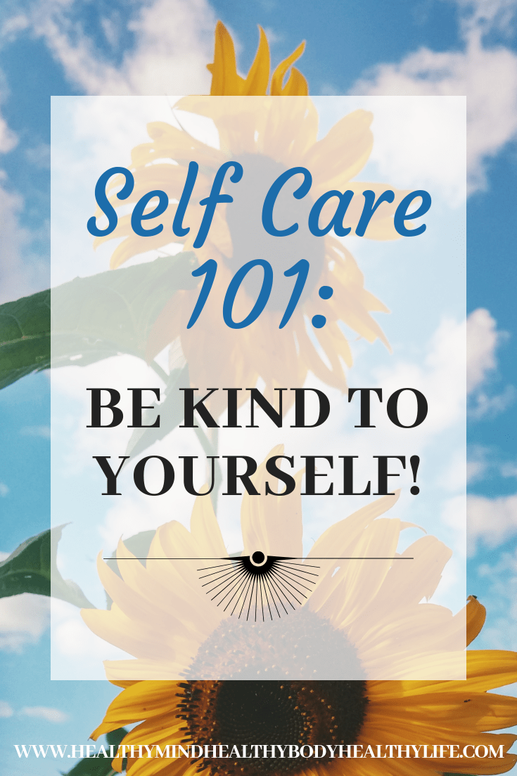 Self care 101: Be kind to yourself. Quiet your inner critic and speak to yourself as you would your best friend, with compassion and love.