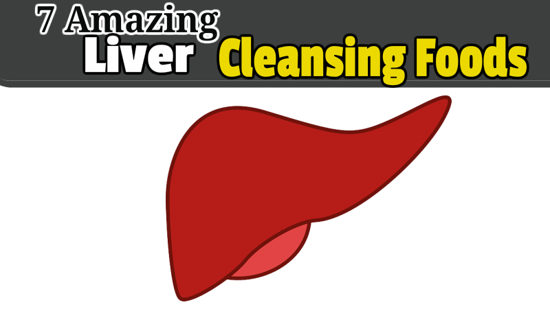7 Amazing Liver Cleansing Foods