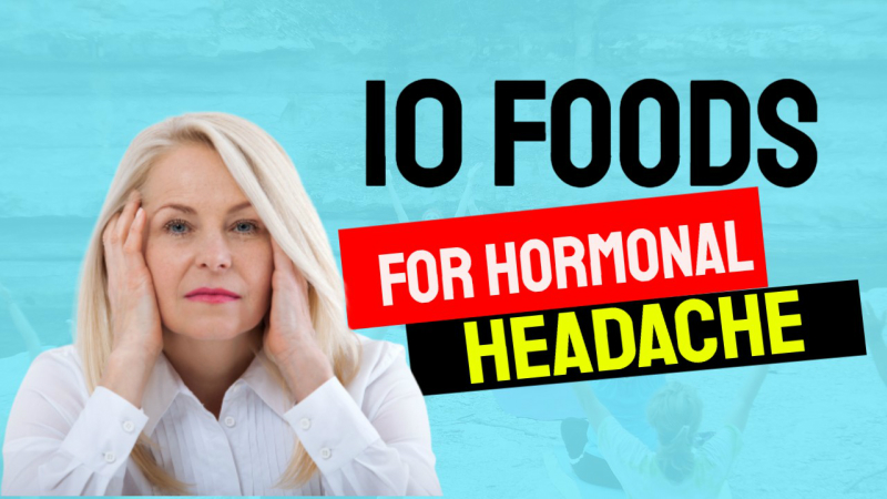 10 Foods That Help Deal With Hormonal Headaches.