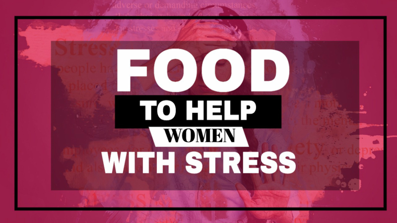 Foods to Help Women with Stress